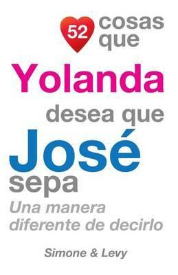52 Cosas Que Yolanda Desea Que Jose Sepa: Una Manera Diferente de Decirlo