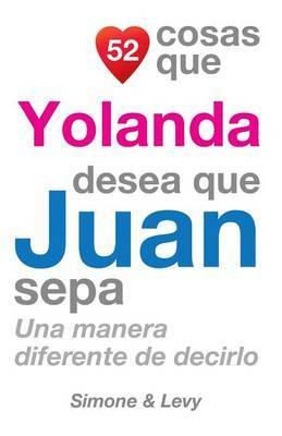 52 Cosas Que Yolanda Desea Que Juan Sepa: Una Manera Diferente de Decirlo