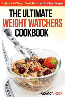 The Ultimate Weight Watchers Cookbook: Delicious Weight Watchers Points Plus Recipes