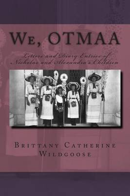 We, Otmaa: Letters and Diary Entries of Nicholas and Alexandra's Children