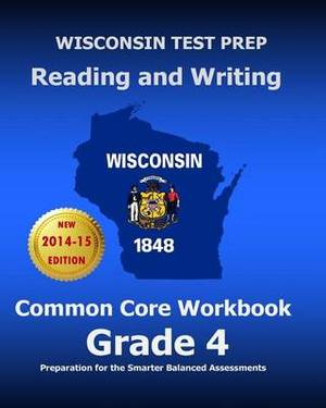 Wisconsin Test Prep Reading and Writing Common Core Workbook Grade 4: Preparation for the Smarter Balanced Assessments