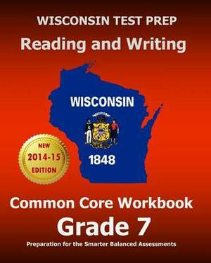Wisconsin Test Prep Reading and Writing Common Core Workbook Grade 7: Preparation for the Smarter Balanced Assessments