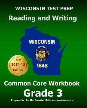 Wisconsin Test Prep Reading and Writing Common Core Workbook Grade 3: Preparation for the Smarter Balanced Assessments