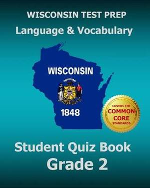 Wisconsin Test Prep Language & Vocabulary Student Quiz Book Grade 2  : Covers the Common Core State Standards