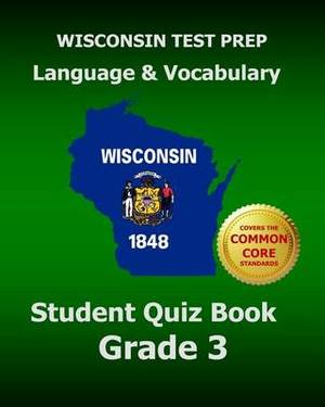 Wisconsin Test Prep Language & Vocabulary Student Quiz Book Grade 3  : Covers the Common Core State Standards