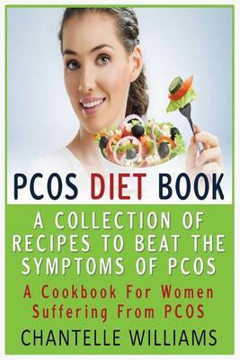 Pcos Diet Book: A Collection of Recipes to Beat the Symptoms of Pcos: A Cookbook for Women Suffering from Pcos
