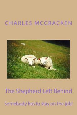 The Shepherd Left Behind: Somebody Has to Stay on the Job!