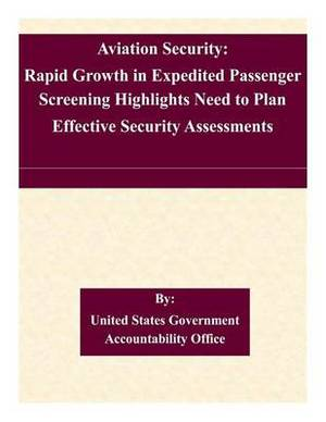 Aviation Security: Rapid Growth in Expedited Passenger Screening Highlights Need to Plan Effective Security Assessments