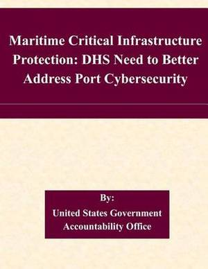 Maritime Critical Infrastructure Protection: Dhs Need to Better Address Port Cybersecurity