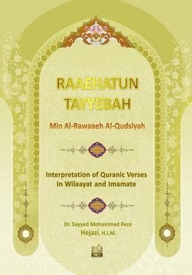 Raaehatun Tayyebah: Interpretation of Quranic Verses in Wilaayat and Imamate