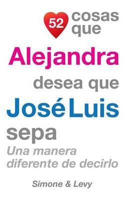 52 Cosas Que Alejandra Desea Que Jose Luis Sepa: Una Manera Diferente de Decirlo