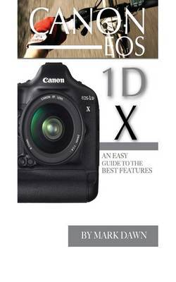 Canon EOS 1d X: An Easy Guide to the Best Features