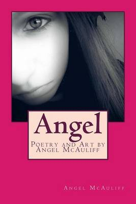 Angel: Poetry and Art by Angel McAuliff