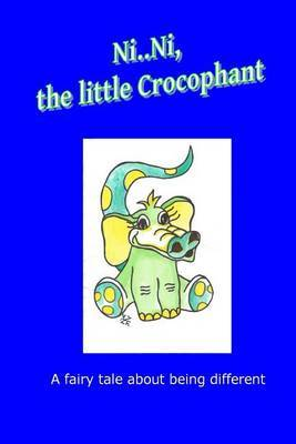 Ni..Ni, the Little Crocophant: A Fairy Tale about Being Different