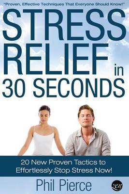 Stress Relief in 30 Seconds: 20 New Proven Tactics to Effortlessly Stop Stress Now! (Easy Stress Management)
