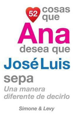 52 Cosas Que Ana Desea Que Jose Luis Sepa: Una Manera Diferente de Decirlo