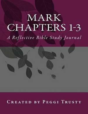 Mark, Chapters 1-3: A Reflective Bible Study Journal