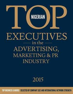 Nigerian Top Executives in the Advertising, Marketing & PR Industry