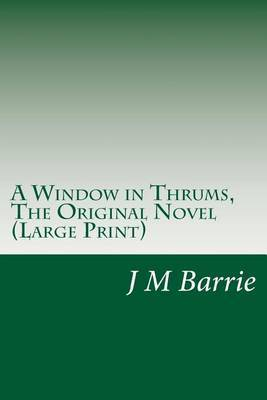 A Window in Thrums, the Original Novel: (Thrums Series Book 2)