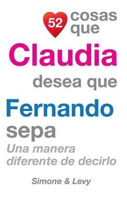 52 Cosas Que Claudia Desea Que Fernando Sepa: Una Manera Diferente de Decirlo