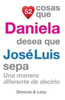 52 Cosas Que Daniela Desea Que Jose Luis Sepa: Una Manera Diferente de Decirlo