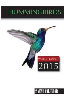 Hummingbirds Weekly Planner 2015: 2 Year Calendar