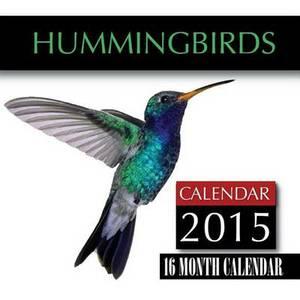 Hummingbirds Calendar 2015: 16 Month Calendar