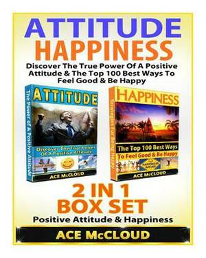 Attitude: Happiness: Discover the True Power of a Positive Attitude & the Top 100 Best Ways to Feel Good & Be Happy: 2 Books in 1: Positive Attitude & Happiness