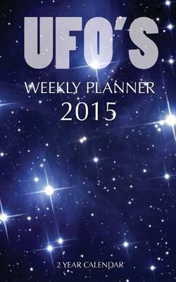 UFO's Weekly Planner 2015: 2 Year Calendar