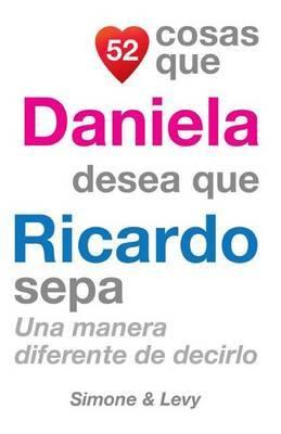52 Cosas Que Daniela Desea Que Ricardo Sepa: Una Manera Diferente de Decirlo