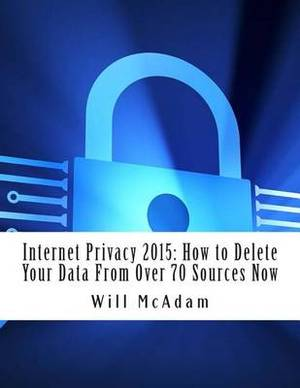 Internet Privacy 2015: How to Delete Your Data from Over 70 Sources Now