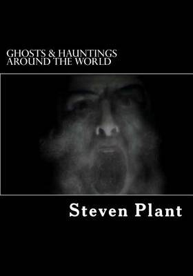 Ghosts & Hauntings Around the World  : Ture Hauntings