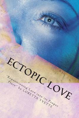 Ectopic Love: Repositioning Love Into Its Proper Place