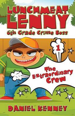 Lunchmeat Lenny 6th Grade Crime Boss: Story One - The Extraordinary Crew
