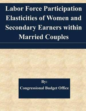 Labor Force Participation Elasticities of Women and Secondary Earners Within Married Couples