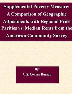 Supplemental Poverty Measure: A Comparison of Geographic Adjustments with Regional Price Parities vs. Median Rents from the American Community Survey