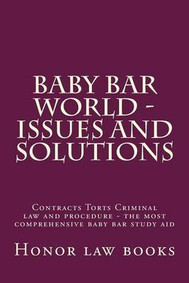 Baby Bar World - Issues and Solutions: Contracts Torts Criminal Law and Procedure - The Most Comprehensive Baby Bar Study Aid