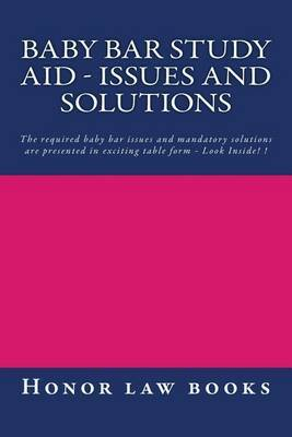 Baby Bar Study Aid - Issues and Solutions: The Required Baby Bar Issues and Mandatory Solutions Are Presented in Exciting Table Form - Look Inside! !