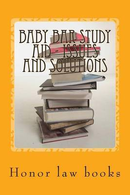 Baby Bar Study Aid - Issues and Solutions: The Required Baby Bar Issues and Mandatory Solutions Are Presented in Exciting Table Form - By Writers of Published Model Bar Exam Essays! !