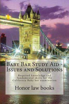 Baby Bar Study Aid - Issues and Solutions: Required Knowledge and Fundamental Skills for the California Baby Bar Examination