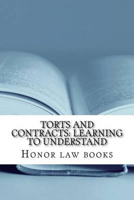 Torts and Contracts: Learning to Understand: There Is a Mind Set That Prevents Learning Law School. This Book Dissolves It Using Torts and Contracts Law Examples. Look Inside! !!