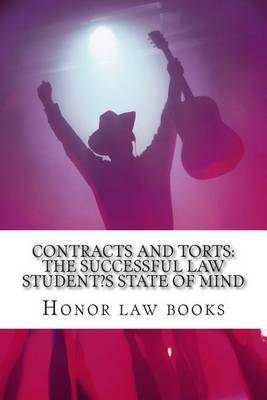 Contracts and Torts: The Successful Law Student's State of Mind: Written by Authors of 6 Published Model Bar Essays Feb 2012 Bar Exam - Look Inside! !