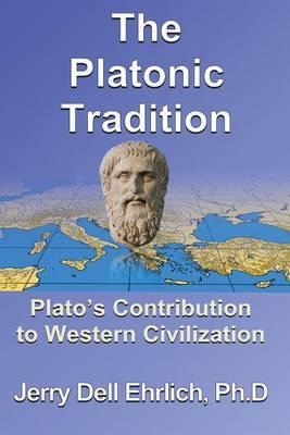 The Platonic Tradition: Plato's Contribution to Western Civilization
