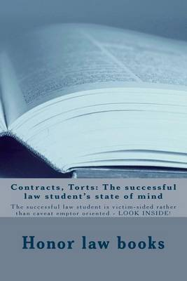 Contracts, Torts: The Successful Law Student's State of Mind: The Successful Law Student Is Victim-Sided Rather Than Caveat Emptor Oriented - Look Inside!