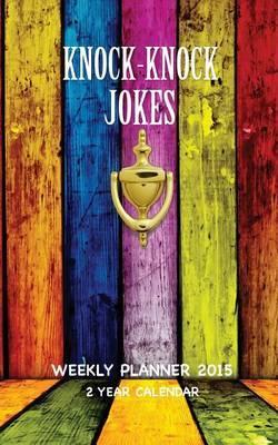 Knock Knock Jokes Weekly Planner 2015: 2 Year Calendar