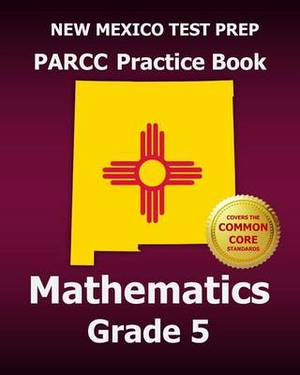 New Mexico Test Prep Parcc Practice Book Mathematics Grade 5: Covers the Performance-Based Assessment (Pba) and the End-Of-Year Assessment (Eoy)