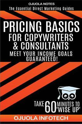Pricing Basics: For Copywriters & Consultants. Meet Your Income Goals Guaranteed!