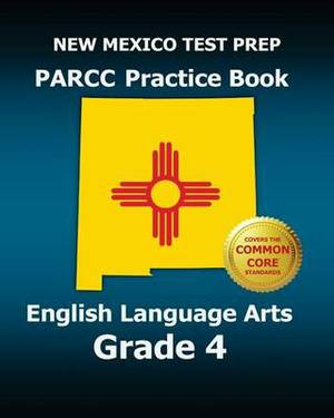 New Mexico Test Prep Parcc Practice Book English Language Arts Grade 4: Covers the Performance-Based Assessment (Pba) and the End-Of-Year Assessment (Eoy)