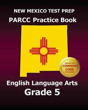 New Mexico Test Prep Parcc Practice Book English Language Arts Grade 5: Covers the Performance-Based Assessment (Pba) and the End-Of-Year Assessment (Eoy)