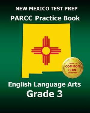 New Mexico Test Prep Parcc Practice Book English Language Arts Grade 3: Covers the Performance-Based Assessment (Pba) and the End-Of-Year Assessment (Eoy)